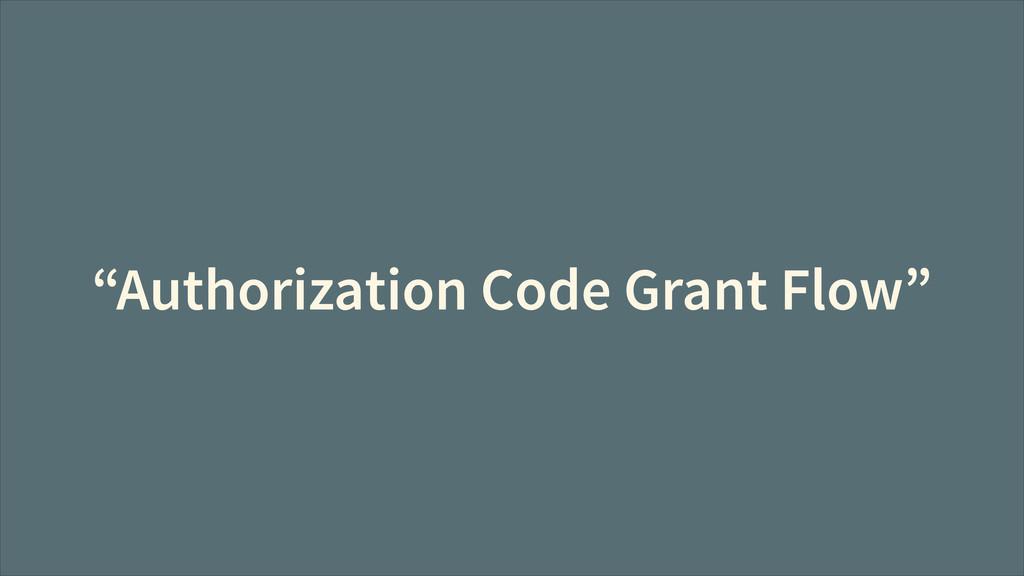 """""""Authorization Code Grant Flow"""""""