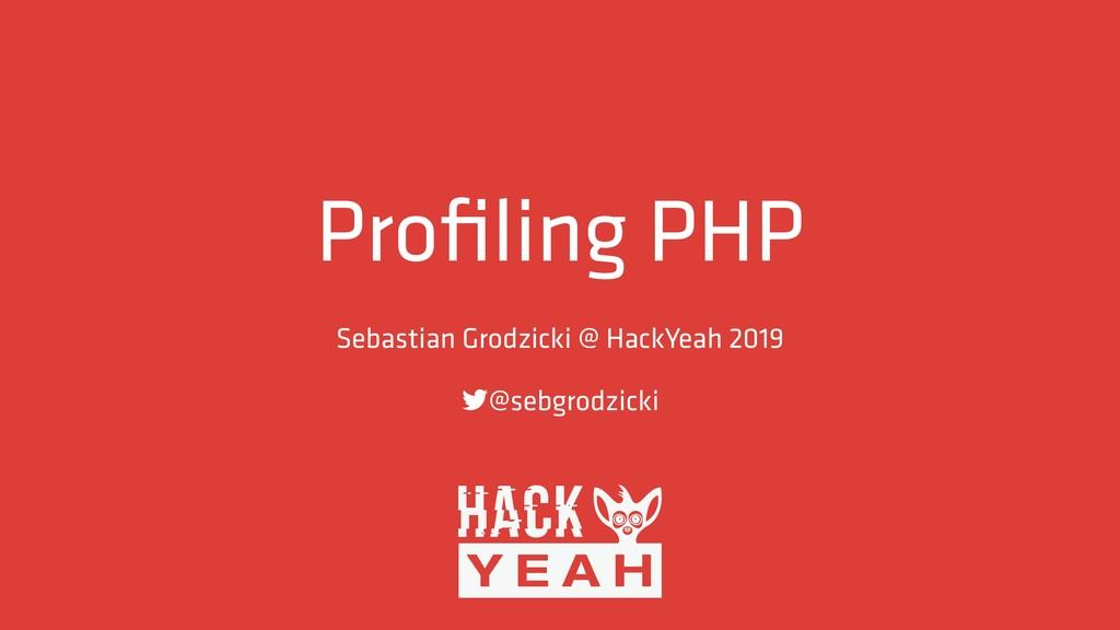 Profiling PHP Sebastian Grodzicki @ HackYeah 201...