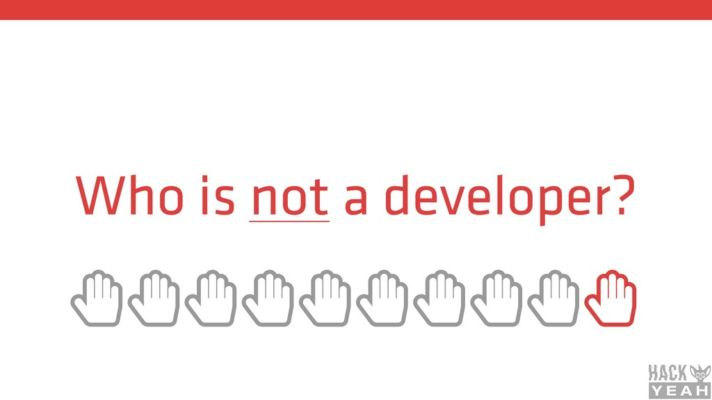 Who is not a developer? ȱȱȱȱȱȱȱȱȱȱ