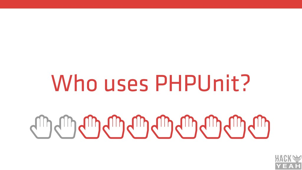Who uses PHPUnit? ȱȱȱȱȱȱȱȱȱȱ