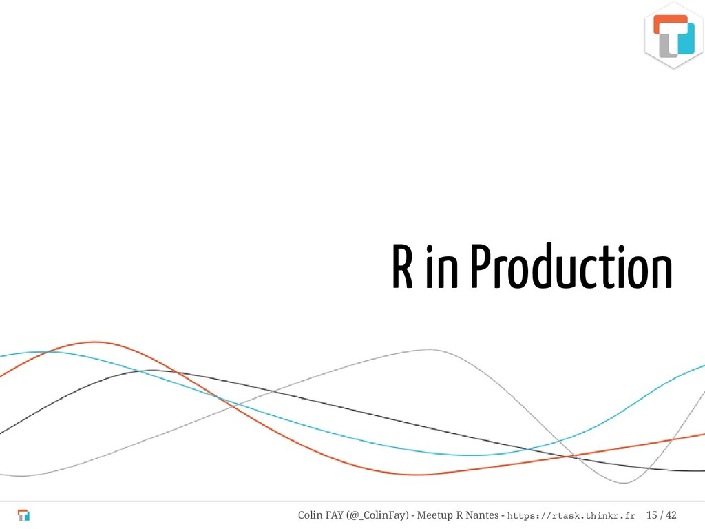 R in Production Colin FAY (@_ColinFay) - Meetup...