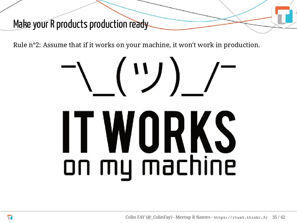 Make your R products production ready Rule n°2:...