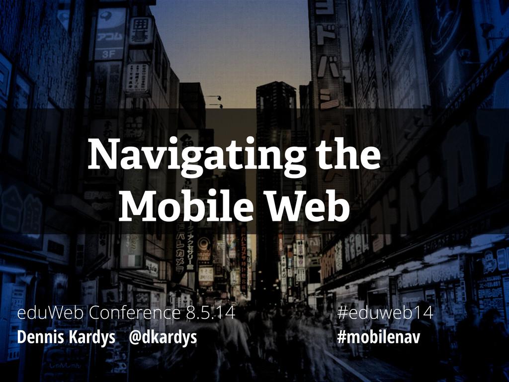 Navigating the Mobile Web eduWeb Conference 8.5...