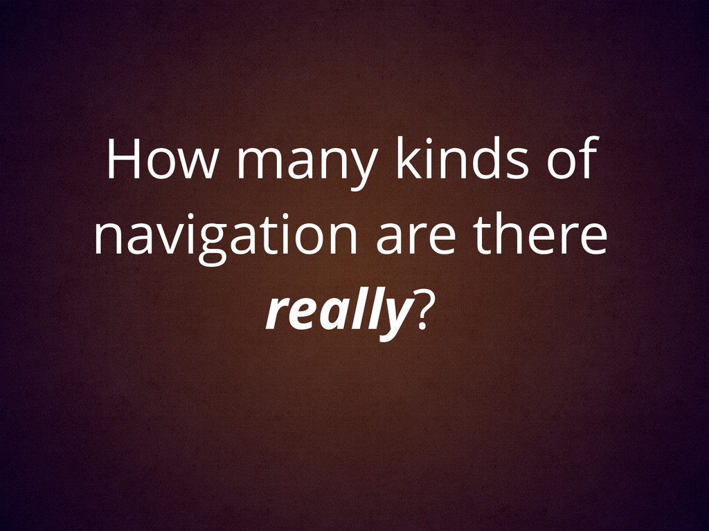 How many kinds of navigation are there really?