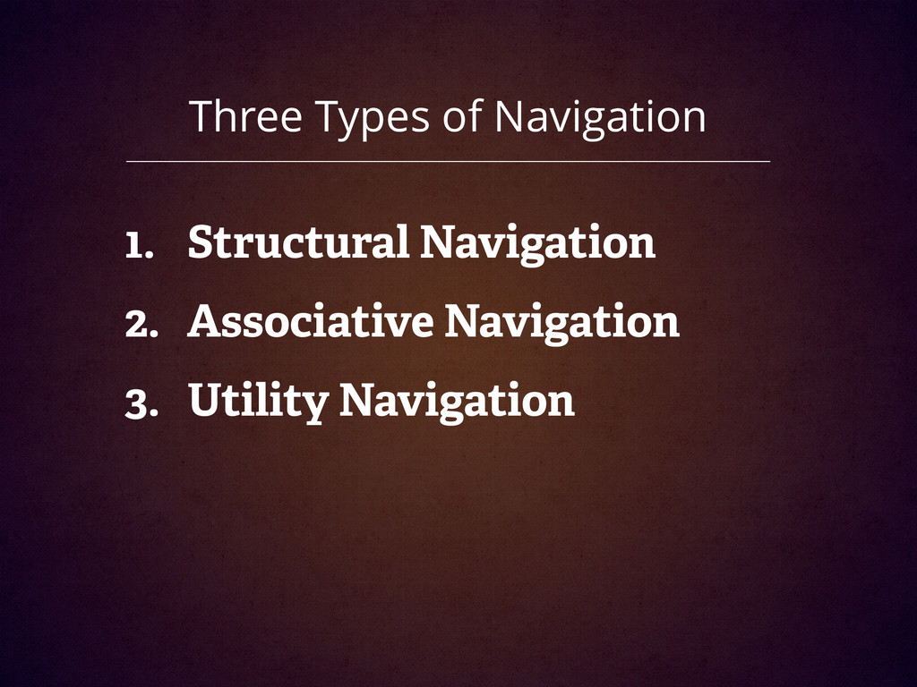 Three Types of Navigation 1. Structural Navigat...
