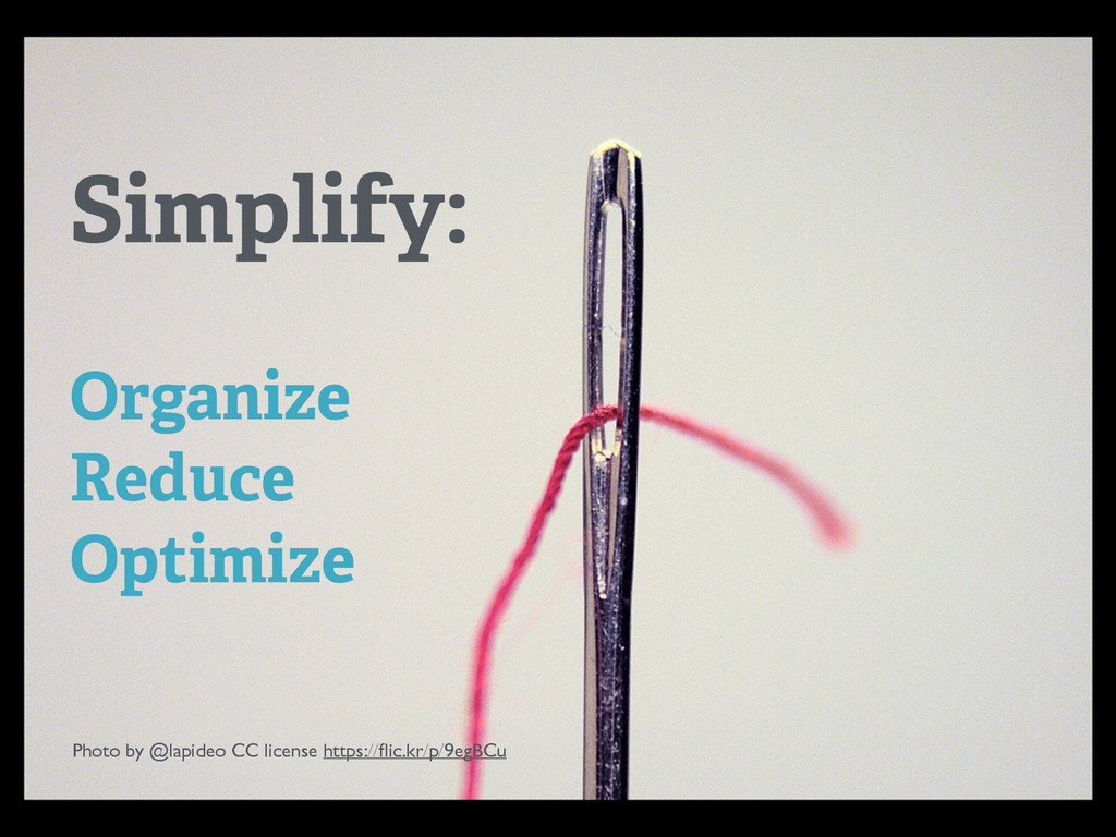 Simplify: ! Organize Reduce Optimize Photo by @...