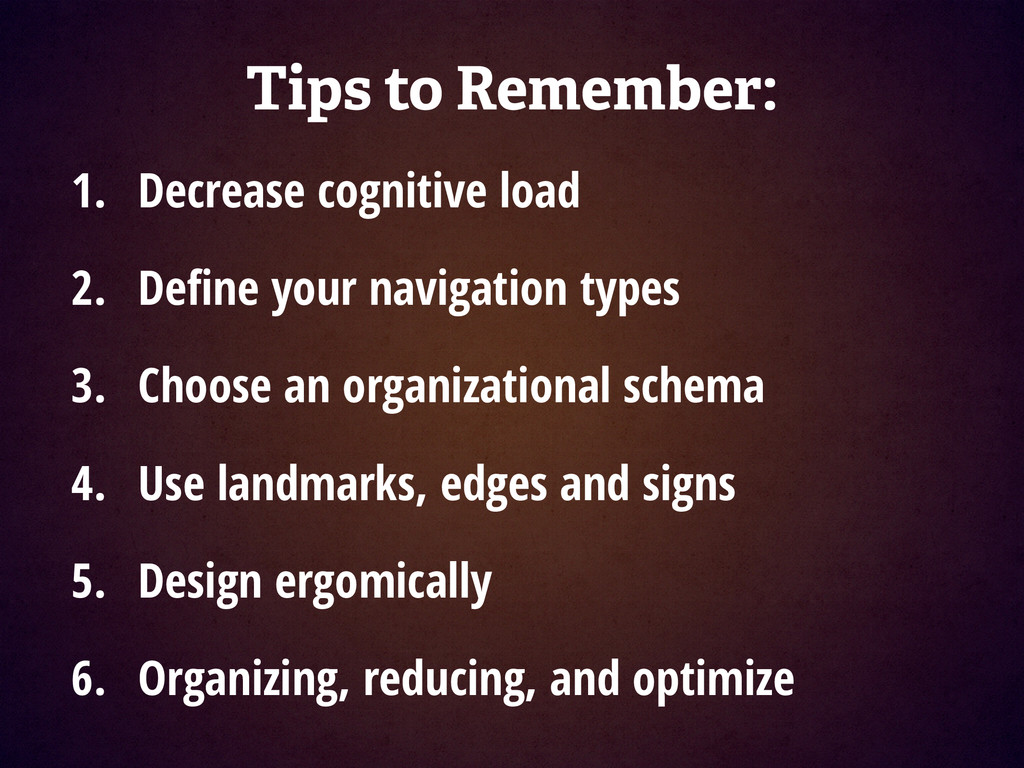 1. Decrease cognitive load 2. Define your naviga...