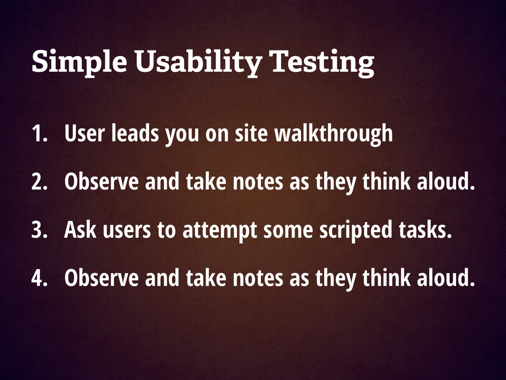 Simple Usability Testing ! 1. User leads you on...