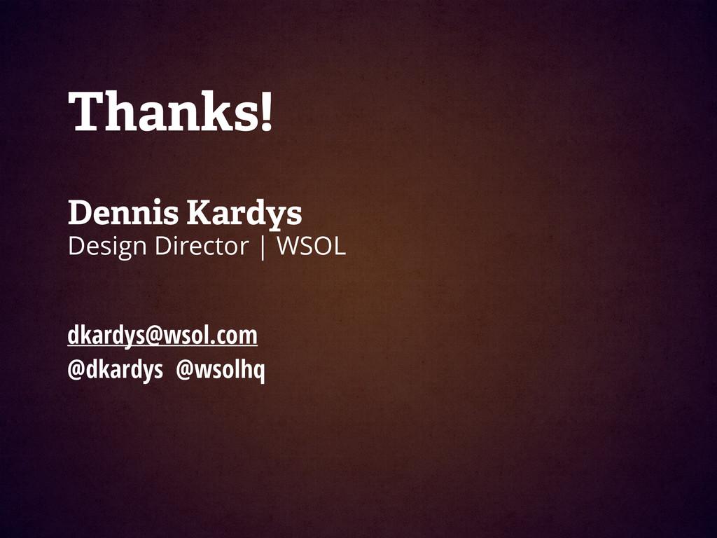 Thanks! ! Dennis Kardys Design Director | WSOL ...