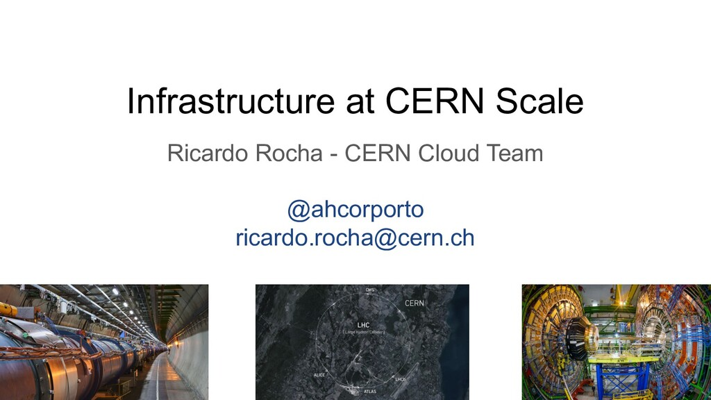 Infrastructure at CERN Scale Ricardo Rocha - CE...