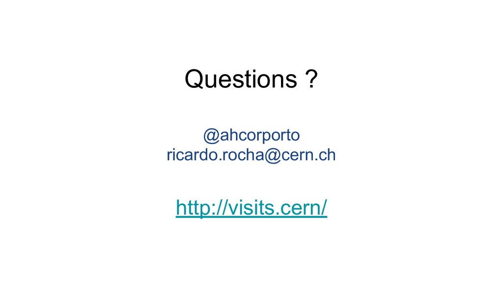 Questions ? @ahcorporto ricardo.rocha@cern.ch h...