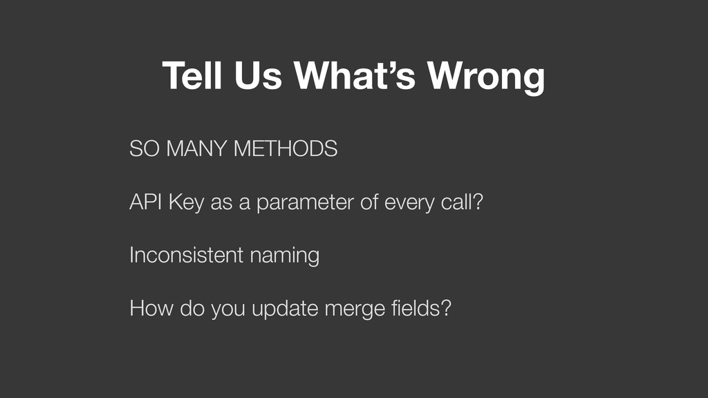 Tell Us What's Wrong SO MANY METHODS API Key as...