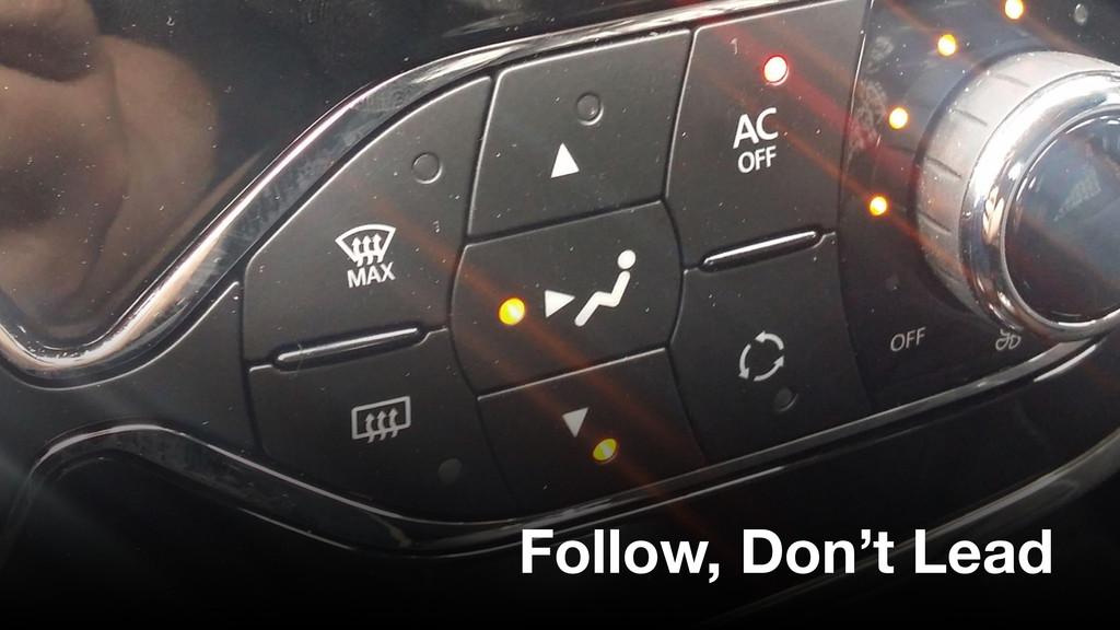 Follow, Don't Lead