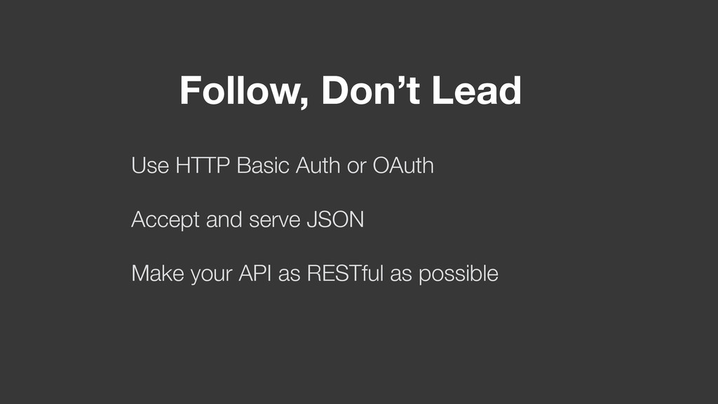 Use HTTP Basic Auth or OAuth Accept and serve J...