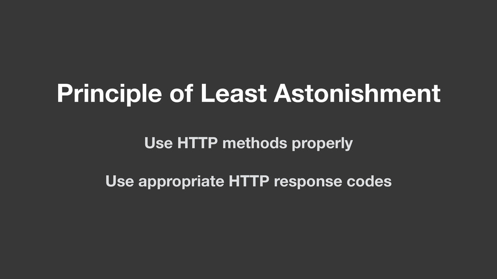 Use HTTP methods properly Use appropriate HTTP ...
