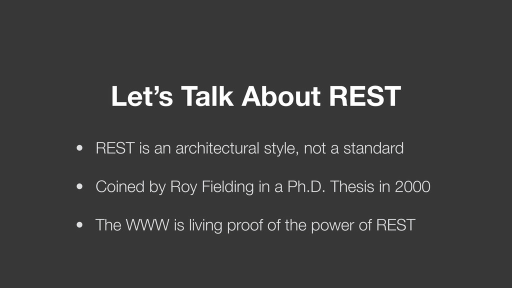 Let's Talk About REST • REST is an architectura...