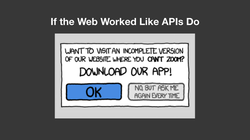 If the Web Worked Like APIs Do