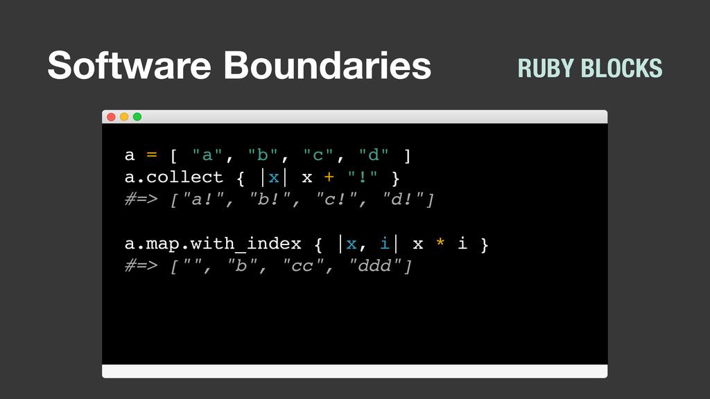 "Software Boundaries RUBY BLOCKS a = [ ""a"", ""b"",..."
