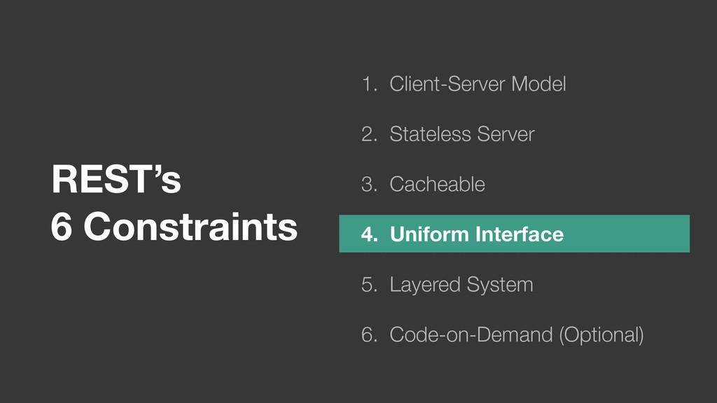 REST's 6 Constraints 1. Client-Server Model 2....