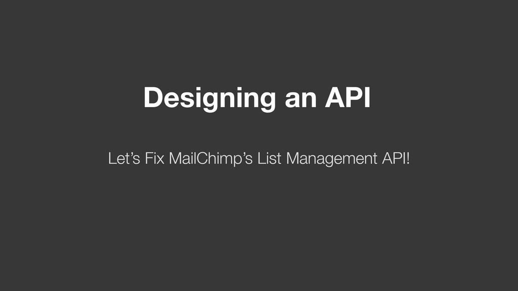 Designing an API Let's Fix MailChimp's List Man...