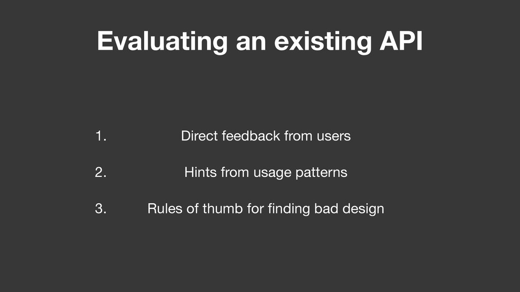 Evaluating an existing API 1. Direct feedback f...