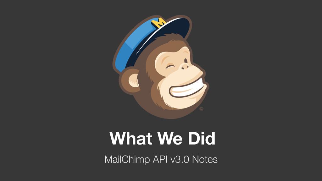 What We Did MailChimp API v3.0 Notes