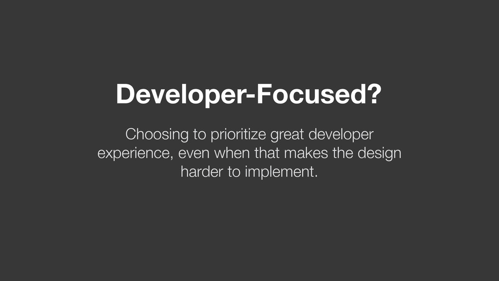 Developer-Focused? Choosing to prioritize great...