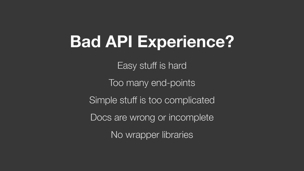 Bad API Experience? Easy stuff is hard Simple s...