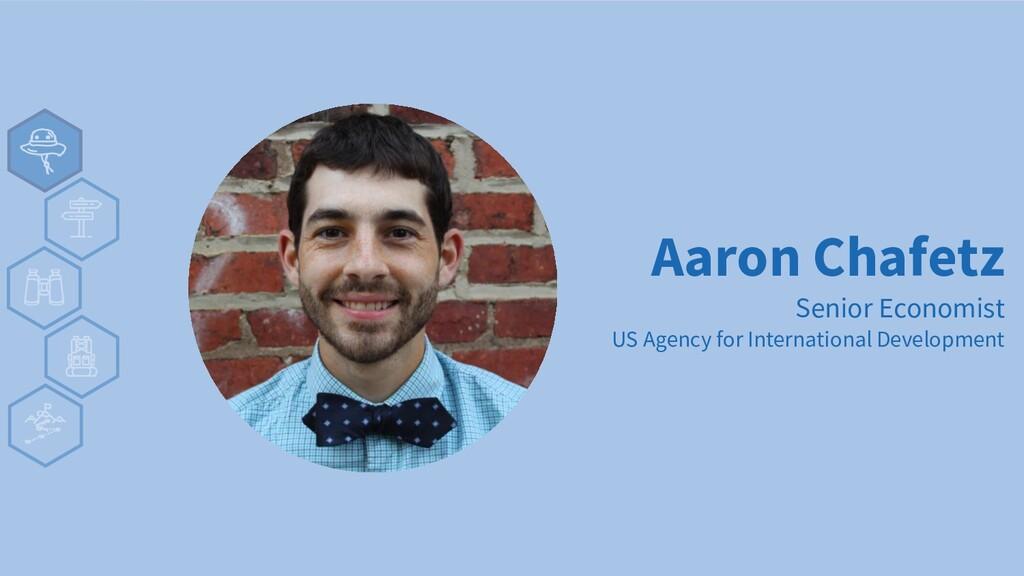 Aaron Chafetz Senior Economist US Agency for In...