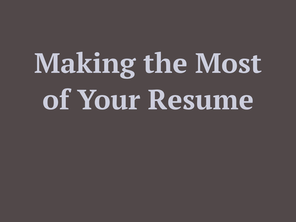 Making the Most of Your Resume