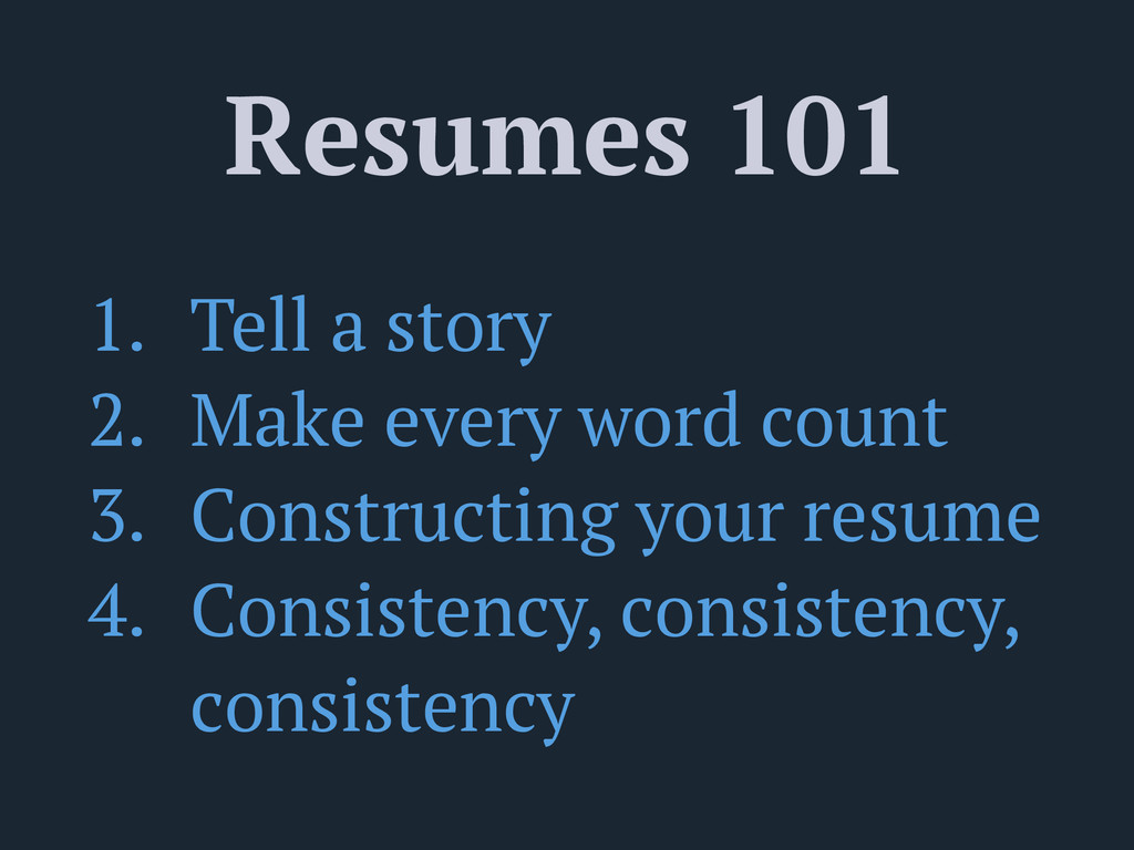 Resumes 101 1. Tell a story 2. Make every word ...