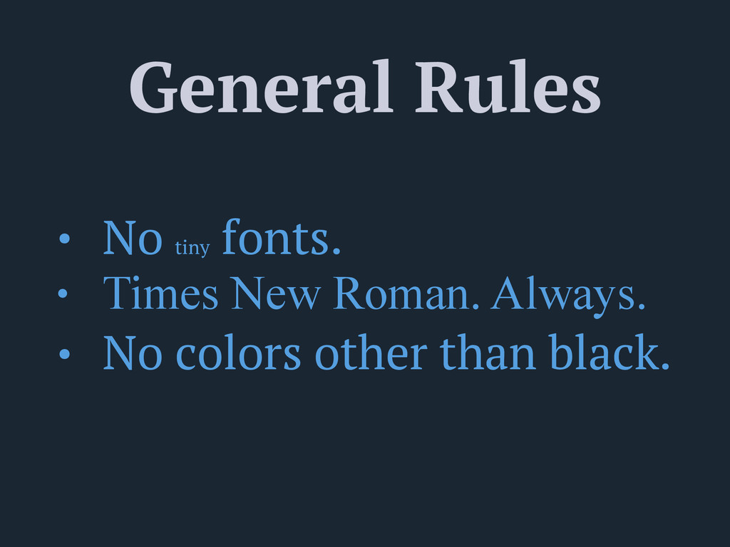 General Rules • No tiny fonts. • Times New Roma...