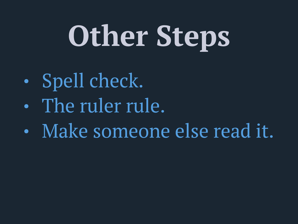 Other Steps • Spell check. • The ruler rule. • ...
