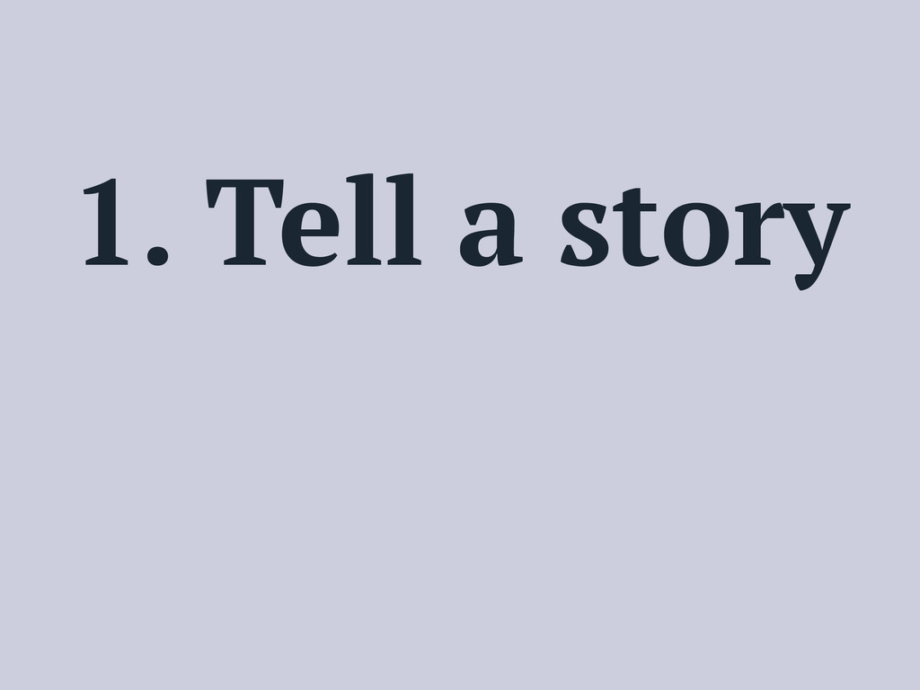1. Tell a story