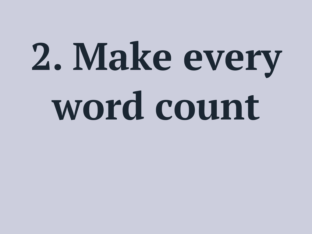 2. Make every word count