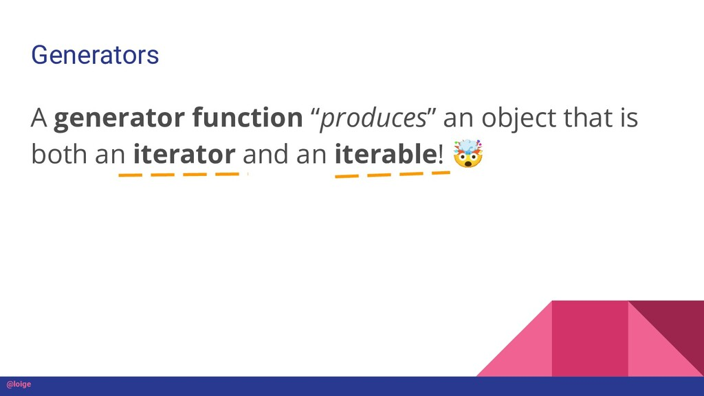 """A generator function """"produces"""" an object that ..."""