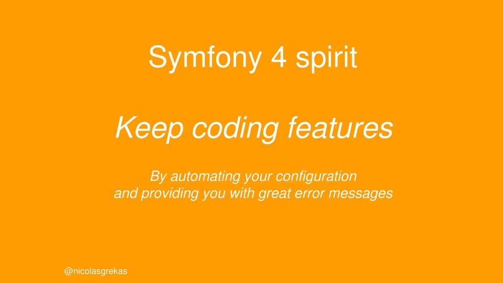 @nicolasgrekas Symfony 4 spirit Keep coding fea...