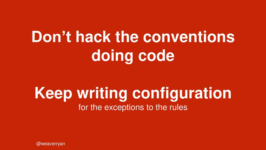 Don't hack the conventions doing code Keep writ...