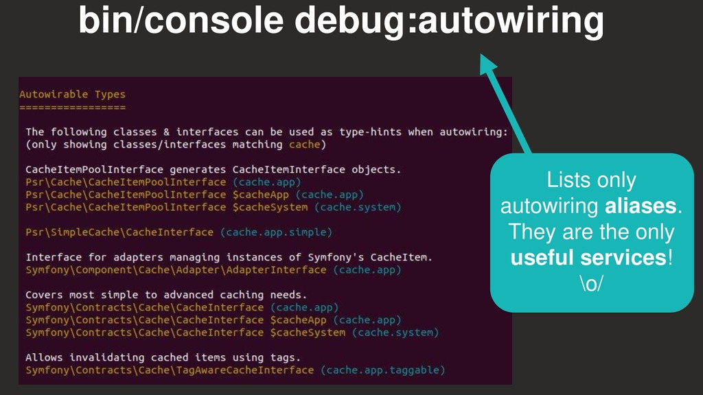 bin/console debug:autowiring Lists only autowir...