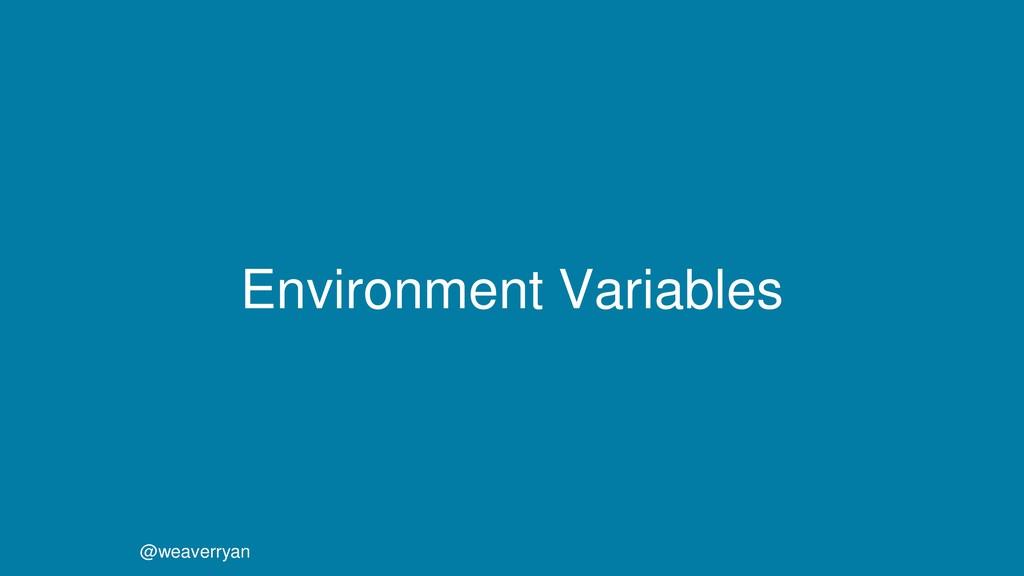 @weaverryan Environment Variables