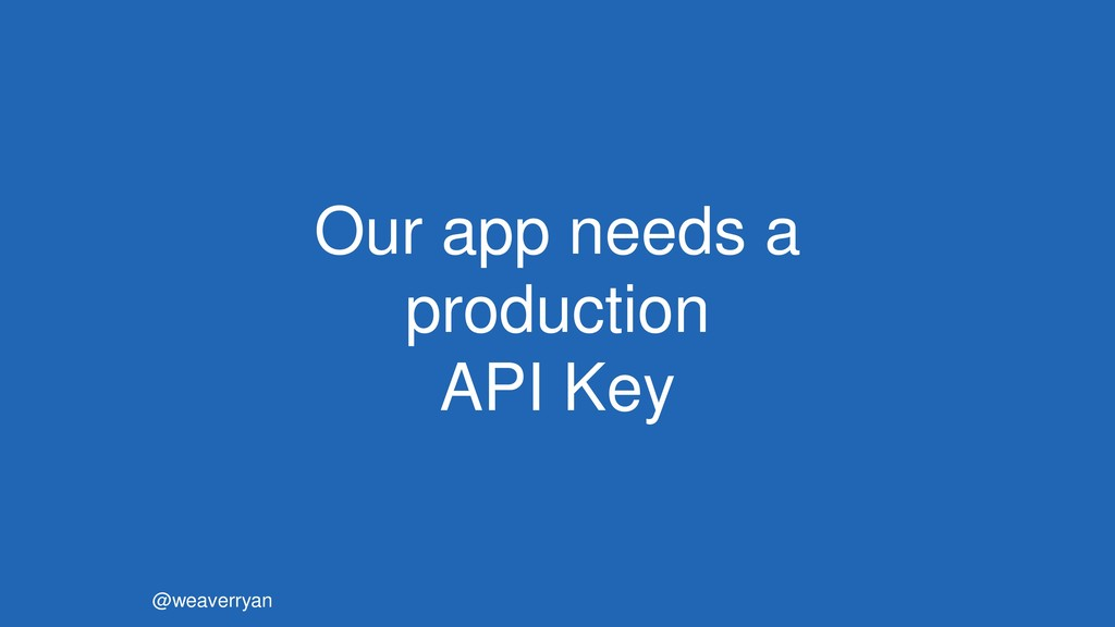 @weaverryan Our app needs a production API Key