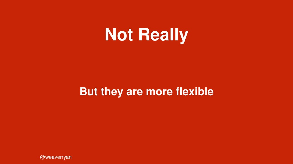 Not Really @weaverryan But they are more flexib...