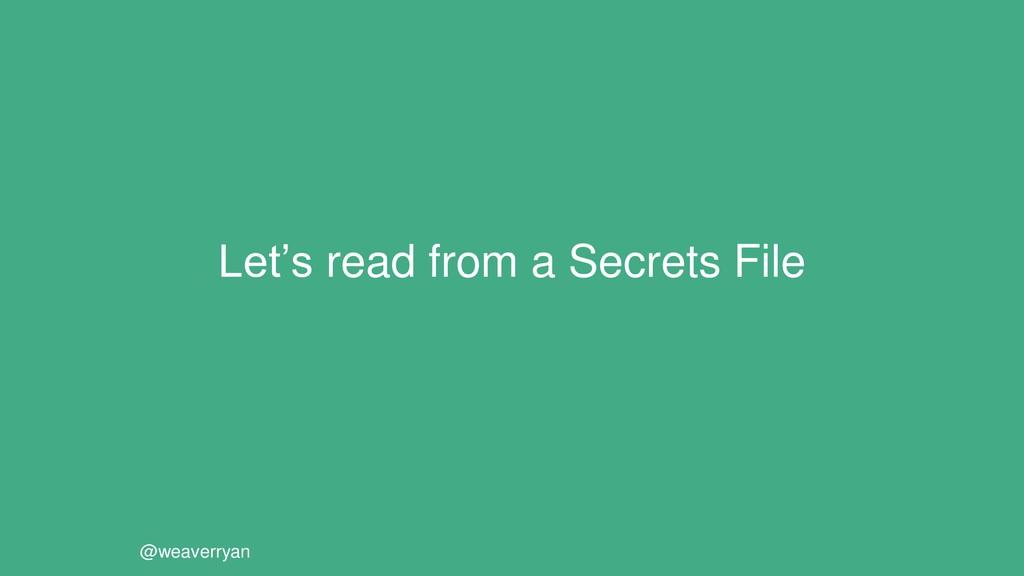 Let's read from a Secrets File @weaverryan
