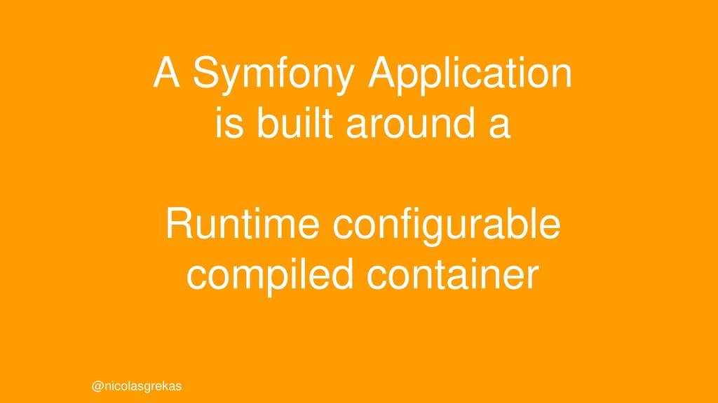 A Symfony Application is built around a Runtime...