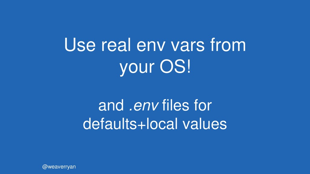 @weaverryan Use real env vars from your OS! and...