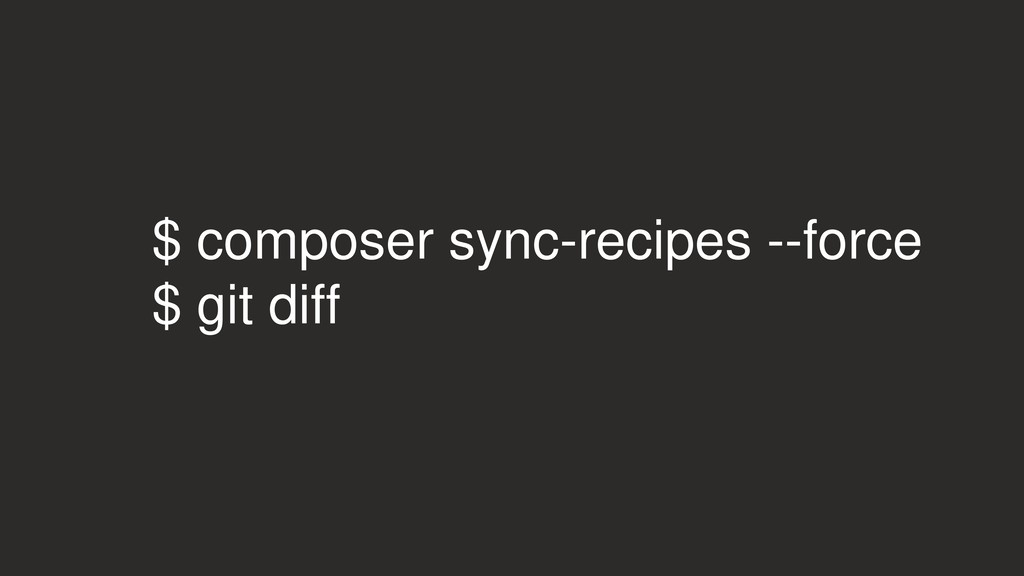 $ composer sync-recipes --force $ git diff