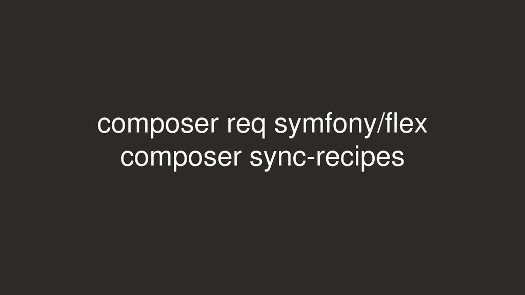 composer req symfony/flex composer sync-recipes
