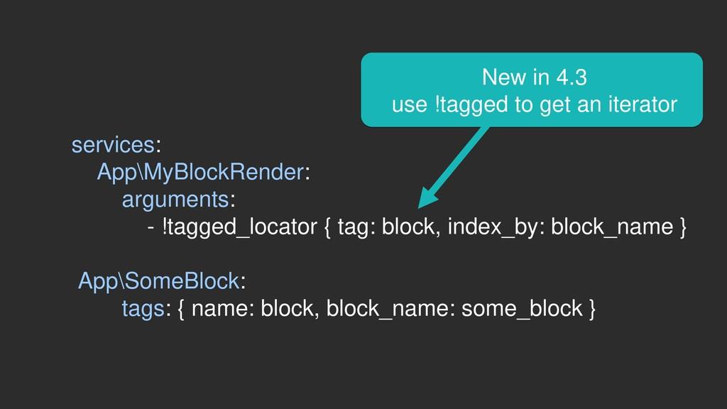 services: App\MyBlockRender: arguments: - !tagg...