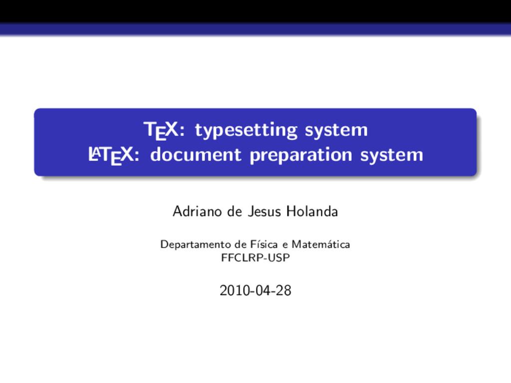 TEX: typesetting system L A TEX: document prepa...