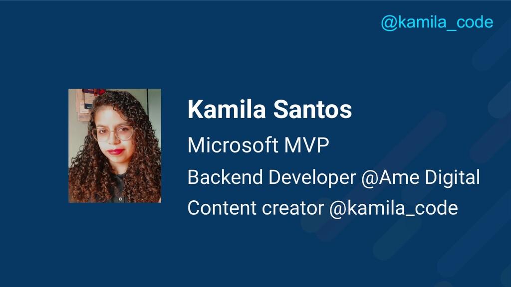 Kamila Santos Microsoft MVP Backend Developer @...